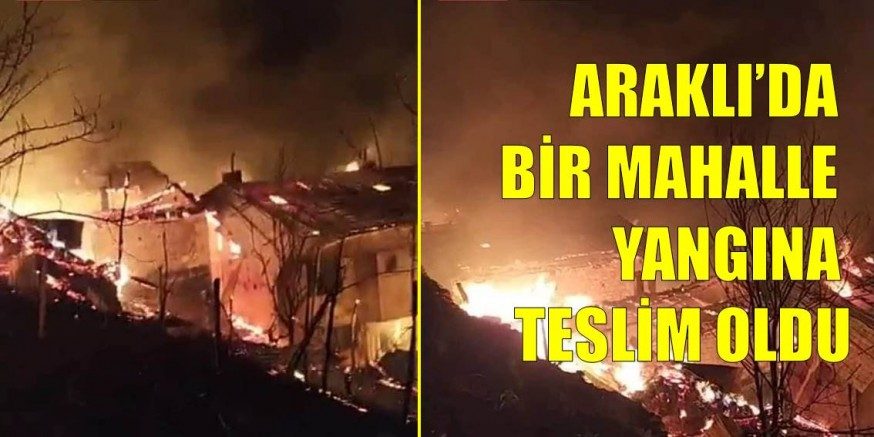 Araklı'da Alevler Mahalleyi Esir Aldı