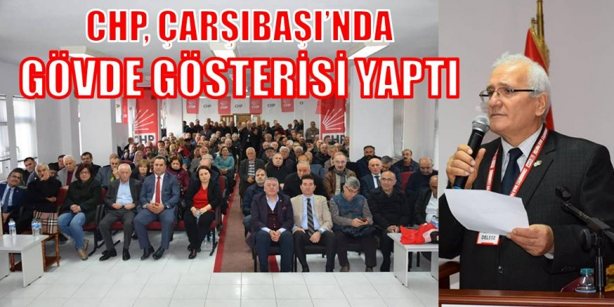CHP, ÇARŞIBAŞI'NDA GÖVDE GÖSTERİSİ YAPTI