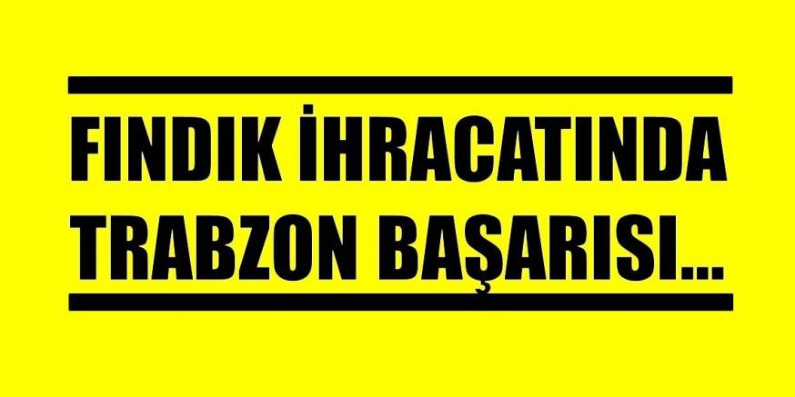 FINDIK İHRACATINDA TRABZON BAŞARISI