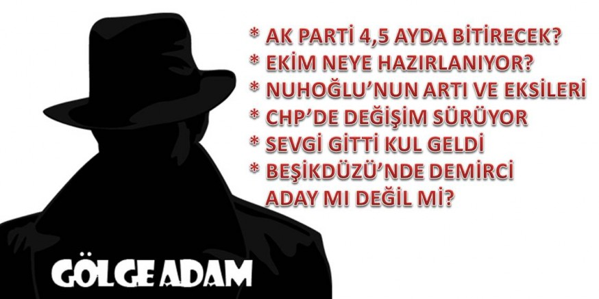 GÖLGE ADAM SİZİN İÇİN DERLEDİ...