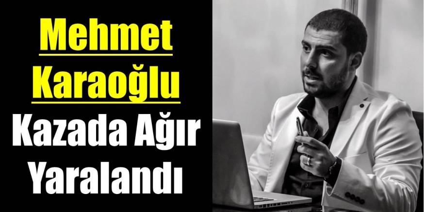 Mehmet Karaoğlu Ağır Yaralandı