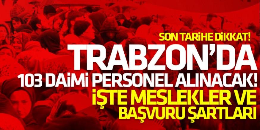 Trabzon'da 103 Daimi İşçi Alınacak