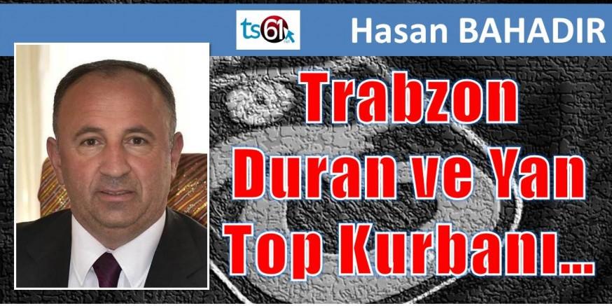 Trabzon Duran ve Yan Top Kurbanı…