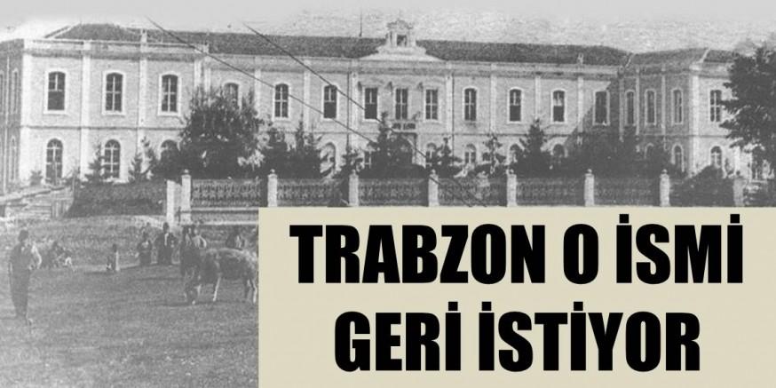 Trabzon, o ismi geri istiyor